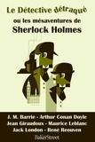 Collectif d'auteurs - Le détective détraqué ou les mésaventures de Sherlock Holmes.