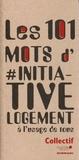 Collectif d'auteurs - Les 101 mots d'#initiative logement.
