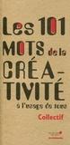 Collectif d'auteurs - Les 101 mots de la créativité - A l'usage de tous.