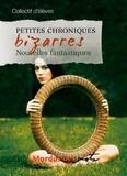 Collectif d'auteurs - Petites chroniques bizarres - Nouvelles fantastiques.