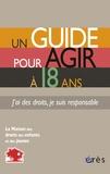 Collectif d'auteurs - Un guide pour agir à 18 ans - J'ai des droits, je suis responsable.