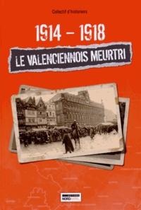 collectif d'historie - 1914-1918 : le Valenciennois meurtri.
