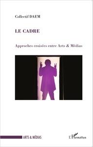 Collectif DAEM - Le cadre - Approches croisées entre Arts & Médias.