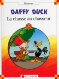 Collectif - Daffy Duck - La chasse au chasseur.