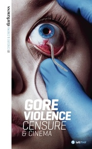 Collectif - Darkness, censure et cinema - Tome 1,  gore & violence.