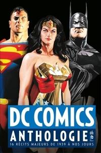 Collectif - DC Comics Anthologie - 16 récits majeurs de 1939 à nos jours.