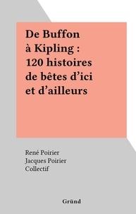 Collectif et René POIRIER - De Buffon à Kipling : 120 histoires de bêtes d'ici et d'ailleurs.