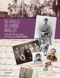 Collectif - De Gaulle, De Corbie, Maillot - Une famille au coeur de la guerre 1914-1918.