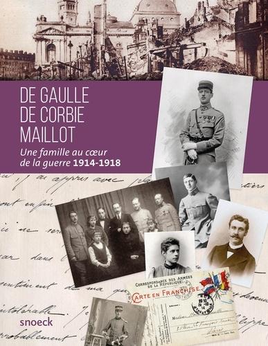 De Gaulle, De Corbie, Maillot. Une famille au coeur de la guerre 1914-1918