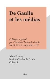 Collectif et  Institut Charles de Gaulle - De Gaulle et les médias - Colloque organisé par l'Institut Charles de Gaulle les 19, 20 et 21 novembre 1992.