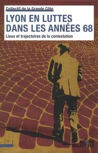 Collectif de la Grande Côte - Lyon en luttes dans les années 68 - Lieux et trajectoires de la contestation.