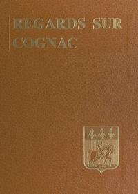 Collectif de la Municipalité d et Henri-Jean Berthelemy - Regards sur Cognac.