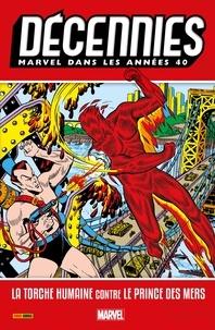 Téléchargez des livres gratuits pour iphone 3 Décennies : Marvel dans les années - 40  - La Torche Humaine contre le Prince Des Mers MOBI