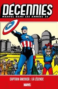 Nouveau téléchargement d'ebook Décennies : Marvel dans les années 50  - Captain America : La légende en francais 9782809482522 DJVU RTF FB2 par