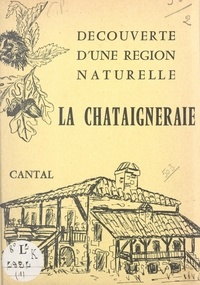 Collectif et  Maison des volcans - Découverte d'une région naturelle, Cantal (1). La Châtaigneraie.