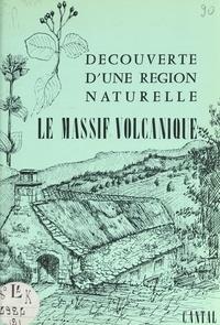 Collectif et  Maison des volcans - Découverte d'une région naturelle, Cantal (2). Le massif volcanique.