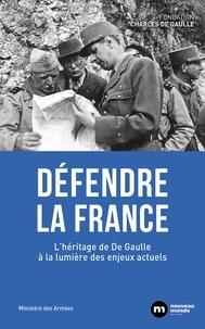 Collectif - Défendre la France - L'héritage de De Gaulle à la lumière des enjeux actuels.