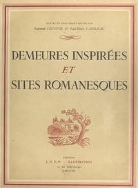 Collectif et Paul-Emile Cadilhac - Demeures inspirées et sites romanesques.
