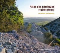Collectif des Garrigues - Atlas des garrigues : regards croisés - Entre vallée de l'Hérault et vallée de la Cèze.