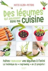 """Collectif - Des légumes qui poussent dans ma cuisine - Faites repousser vos légumes à l'infini la technique du """"regrowing"""" en 25 projets."""