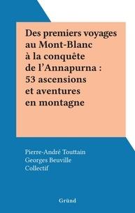 Collectif et Pierre-André Touttain - Des premiers voyages au Mont-Blanc à la conquête de l'Annapurna : 53 ascensions et aventures en montagne.