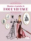 Collectif - Dessiner et peindre la mode vintage.