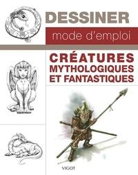 Collectif - DESSINER MODE D'EMPLOI : CRÉATURES MYTHOLOGIQUES ET FANTASTIQUES.