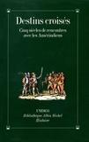Collectif - Destins croisés - Cinq siècles de rencontre.