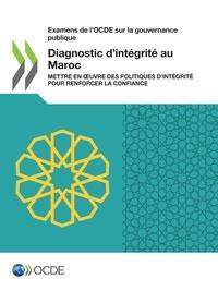 Collectif - Diagnostic d'intégrité au Maroc - Mettre en œuvre des politiques d'intégrité pour renforcer la confiance.