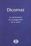 Collectif - Dicomaz. - Le dictionnaire du management de la santé.