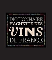 Collectif - Dictionnaire Hachette des vins de France.