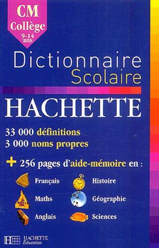 Collectif - Dictionnaire scolaire Hachette CM-Collège - 9-14 Ans.