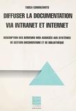Collectif - Diffuser la documentation via intranet et Internet - Description des serveurs Web associés aux systèmes des gestion documentaire et de bibliothèque.