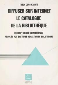 Collectif - Diffuser sur Internet le catalogue de la bibliothèque - Description des serveurs Web associés aux systèmes des gestion de bibliothèque.