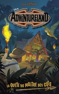 Collectif Disney et Jason Lethcoe - Adventureland - Tome 1 - La quête du maître des clés.