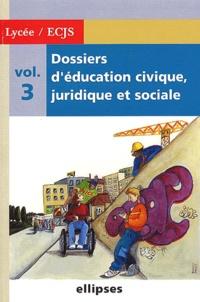 Dossiers d'éducation civique, juridique et sociale. Volume 3