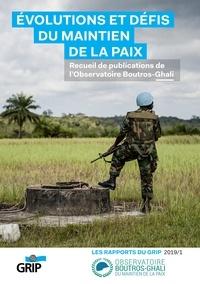 Collectif : Dr Elena Aoun, Dr Axel Augé, - ÉVOLUTIONS ET DÉFIS DU MAINTIEN DE LA PAIX - Recueil de publications de l'Observatoire Boutros-Ghali.