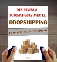 Collectif - Dropshipping: Le Manuel. Des revenus passifs avec le Dropshipping.