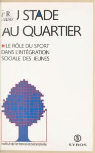 Collectif et Alain Vulbeau - Du stade au quartier : le rôle du sport dans l'intégration sociale des jeunes - Colloque, 28-29 janvier 1992, Fleury-Mérogis.