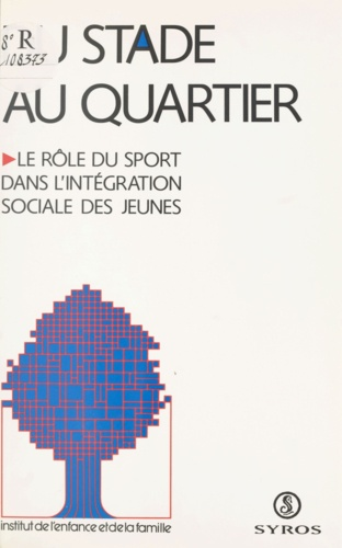Du stade au quartier : le rôle du sport dans l'intégration sociale des jeunes. Colloque, 28-29 janvier 1992, Fleury-Mérogis