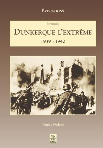 Collectif - Dunkerque l'extrême - 1939-1940.