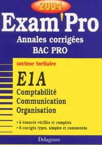 E1A Comptabilité, Communication, Organisation secteur tertiaire Bac Pro- Annales corrigées, Edition 2004