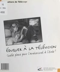 Collectif - Éduquer à la télévision - Quelle place pour l'audiovisuel à l'école ?.