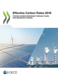 Collectif - Effective Carbon Rates 2018 - Pricing Carbon Emissions Through Taxes and Emissions Trading.