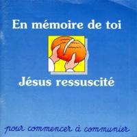 EN MEMOIRE DE TOI JESUS RESSUSCITE. Pour commencer à communier.pdf