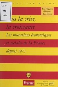 Collectif Enjeux-Les Échos et Pascal Gauchon - Sous la crise, la croissance.