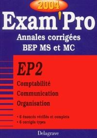 EP2 Comptabilité, Communication, Organisation BEP MS et MC- Annales corrigées, Edition 2004