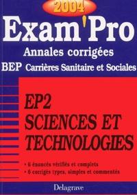 EP2, Sciences et technologies BEP Carrières sanitaires et sociales- Annales corrigées, Edition 2004
