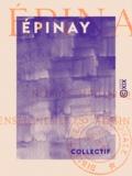 Collectif et Fernand Bournon - Épinay - Notice historique et renseignements administratifs.