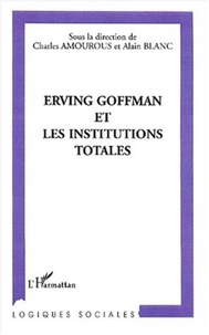 Collectif et Alain Blanc - Erving Goffman et les institutions totales.